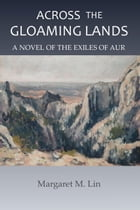 Across the Gloaming Lands: Exiles of Aur, #5 by Margaret M. Lin