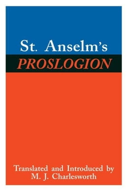 Book St. Anselm's Proslogion: With A Reply on Behalf of the Fool by Gaunilo and The Author's Reply to… by Anselm, St.
