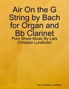 Air On the G String by Bach for Organ and Bb Clarinet - Pure Sheet Music By Lars Christian Lundholm by Lars Christian Lundholm