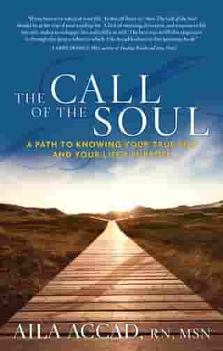 The Call of Soul: A Path to Knowing Your True Self and Your Life's Purpose