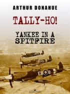 Tally-Ho! Yankee in a Spitfire by Arthur Donahue Dfc