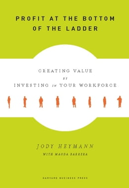 Book Profit at the Bottom of the Ladder: Creating Value by Investing in Your Workforce by Jody Heymann