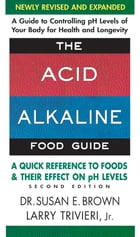 The Acid-Alkaline Food Guide - Second Edition: A Quick Reference to Foods & Their Effect on pH…