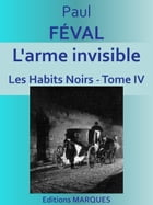 L'arme invisible: Tome IV by Paul FÉVAL