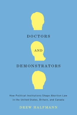 Book Doctors and Demonstrators: How Political Institutions Shape Abortion Law in the United States… by Drew Halfmann