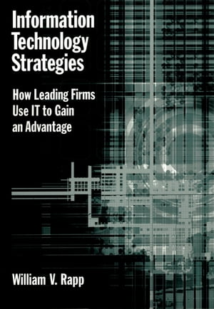 Information Technology Strategies How Leading Firms Use IT to Gain an Advantage