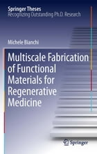 Multiscale Fabrication of Functional Materials for Regenerative Medicine by Michele Bianchi