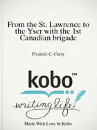 From the St. Lawrence to the Yser with the 1st Canadian brigade by Frederic C. Curry