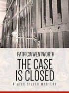 The Case is Closed: Miss Silver Mystery #2 by Patricia Wentworth