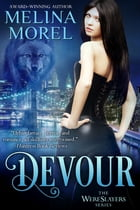 Devour: The Wereslayers Series - Book One by Melina Morel