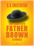 The Complete Father Brown Stories by G. K. Chesterton