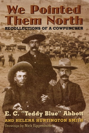 We Pointed Them North: Recollections of a Cowpuncher Recollections of a Cowpuncher