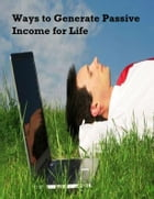 Ways to Generate Passive Income for Life by V.T.