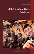 Bill & Melinda Gates Fundation: Monopol der Weltverbesserer by Heinz Duthel
