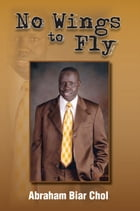 No Wings to Fly by Abraham Biar Chol