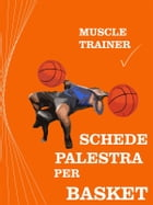 Schede Palestra per Basket by Muscle Trainer