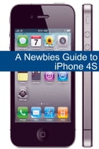 A Newbies Guide to iPhone 4S by Minute Help Guides