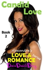 Candid Love: Alexandra's Love and Romance Series Book 2 by Denise Daniella Darcy