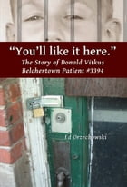 You'll Like it Here: Donald Vitkus - Belchertown Patient Number 3394 by Ed Orzechowski