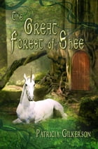 The Great Forest of Shee: A Fantasy Novel for Young Adults by Patricia Gilkerson