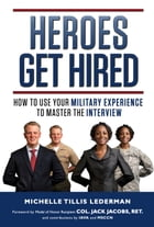 Heroes Get Hired: How To Use Your Military Experience to Master the Interview by Michelle Tillis Lederman