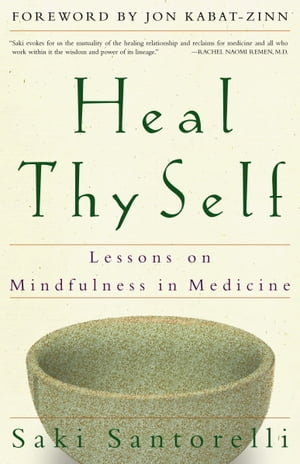 Heal Thy Self Lessons on Mindfulness in Medicine