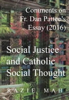 Comments on Fr. Dan Pattee's Essay (2016) Social Justice and Catholic Social Thought by Razie Mah