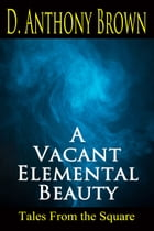 A Vacant Elemental Beauty by D. Anthony Brown