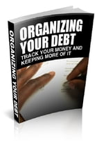 Organizing Your Debt by Anonymous