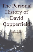 The Personal History of David Copperfield (Annotated & Illustrated) by Charles Dickens