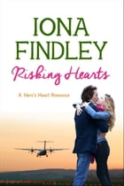 Risking Hearts: A Hero's Heart Romance #2 by Iona Findley