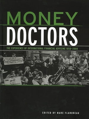 Money Doctors The Experience of International Financial Advising 1850-2000