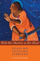 With Her Machete in Her Hand: Reading Chicana Lesbians by Catrióna Rueda Esquibel