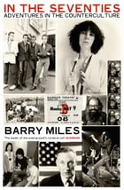 In The Seventies: Adventures in the Counter-Culture by Barry Miles