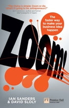 Zoom!: The faster way to make your business idea happen by Ian Sanders