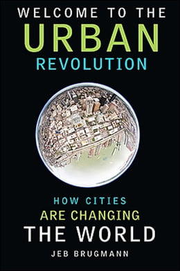 Book Welcome To The Urban Revolution: How Cities Are Changing The World by Jeb Brugmann