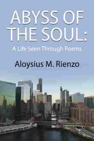 ABYSS OF THE SOUL: A Life Seen Through Poem by Aloysius M. Rienzo