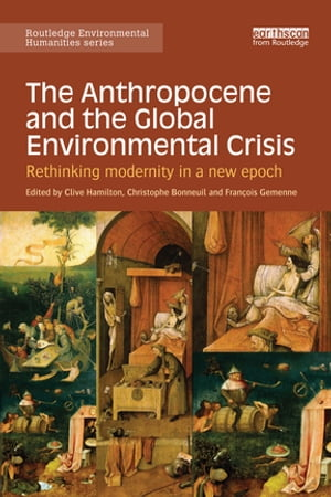 The Anthropocene and the Global Environmental Crisis Rethinking modernity in a new epoch