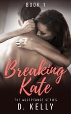 Breaking Kate: Book One by D. Kelly