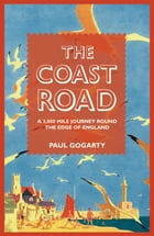 The Coast Road: A 3,000 Mile Journey Round the Edge of England by Paul Gogarty