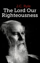 The Lord Our Righteousness by J.C. Ryle