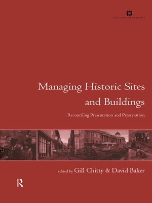 Managing Historic Sites and Buildings Reconciling Presentation and Preservation