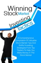 Winning Stock Market Investing Tactics: A Comprehensive Compilation Of Valuable Stock Market Tips And Skillful Investing Strategies From Top by Lorna K. England