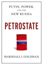 Petrostate: Putin, Power, and the New Russia by Marshall I. Goldman