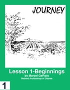 Journey-Lesson 1: Beginnings by Marcel Gervais