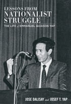 Lessons from Nationalist Struggle: Life of Emmanuel Quiason Yap by Jose Dalisay Jr.
