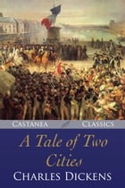 A Tale of Two Cities: A Story of the French Revolution (Illustrated) by Charles Dickens