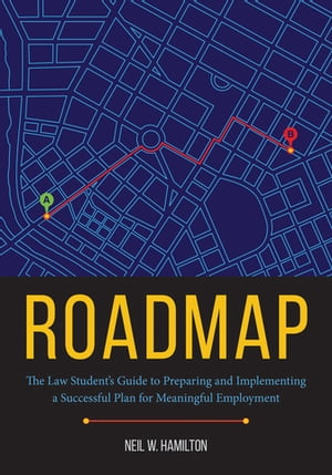 Roadmap: The Law Student's Guide to Preparing and Executing a Successful Plan for Employment