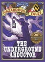 The Underground Abductor (Nathan Hale's Hazardous Tales #5) Cover Image