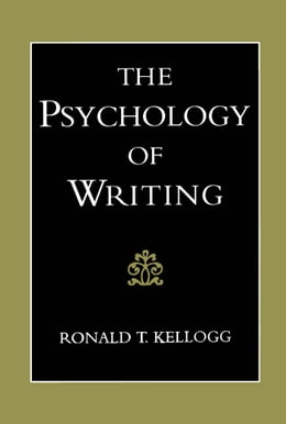 Book The Psychology of Writing by Ronald T. Kellogg